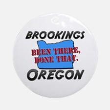 brookings oregon - been there, done that Ornament
