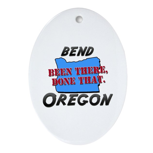 bend oregon - been there, done that Ornament (Oval by ...