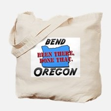 bend oregon - been there, done that Tote Bag