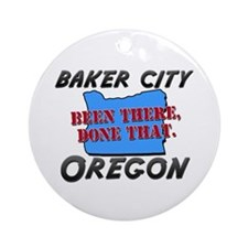 baker city oregon - been there, done that Ornament