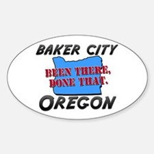 baker city oregon - been there, done that Decal