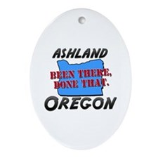 ashland oregon - been there, done that Ornament (O