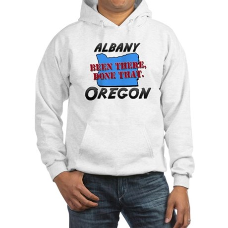 albany oregon - been there, done that Hooded Sweat