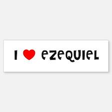 I LOVE EZEQUIEL Bumper Bumper Bumper Sticker