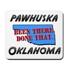 pawhuska oklahoma - been there, done that Mousepad