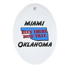 miami oklahoma - been there, done that Ornament (O