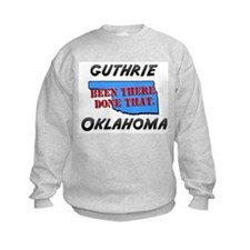 guthrie oklahoma - been there, done that Sweatshirt