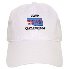 enid oklahoma - been there, done that Baseball Cap