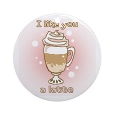 Like You a Latte Ornament (Round)