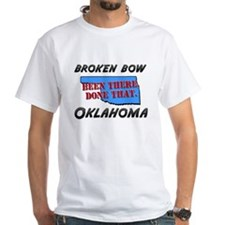 broken bow oklahoma - been there, done that Shirt