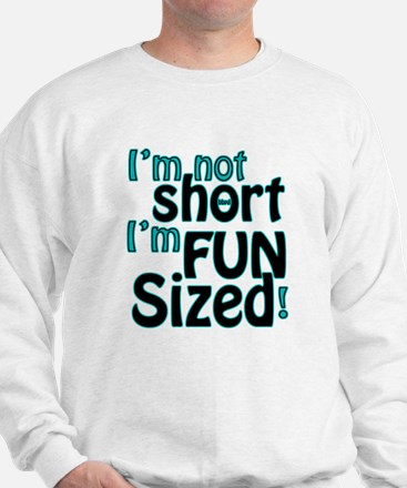 Not Short, Fun Sized Sweatshirt