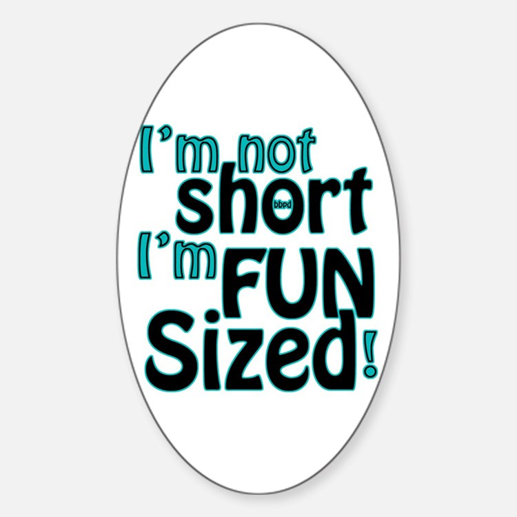 Not Short, Fun Sized Sticker (Oval)
