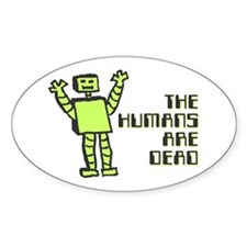 The Humans Are Dead Oval Bumper Stickers