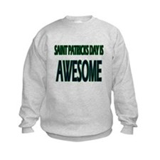 Saint Patrick Day Is Awesome Sweatshirt