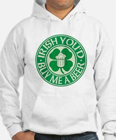 Irish You'd Buy Me A Beer Hoodie