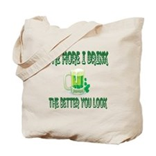 The More I Drink The Better You Look Tote Bag