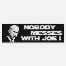 Nobody messes with Joe Bumper Bumper Bumper Sticker