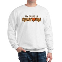 My Bride is Awesome Sweatshirt