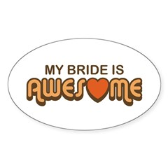 My Bride is Awesome Oval Decal