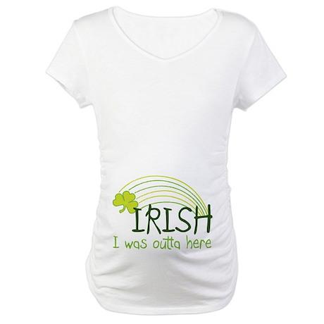 Irish I Was Outta Here Maternity T-Shirt