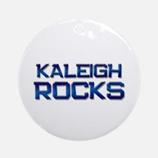 kaleigh rocks Ornament (Round)