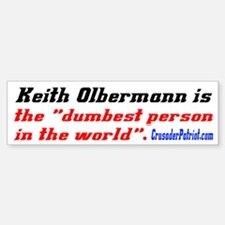 Olbermann is Dumb! Bumper Bumper Bumper Sticker