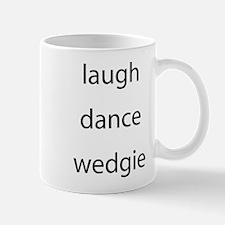 Laugh, Dance, Wedgie Mug