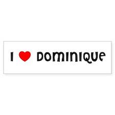 I LOVE DOMINIQUE Bumper Bumper Sticker