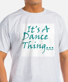 It's A Dance Thing Ash Grey T-Shirt