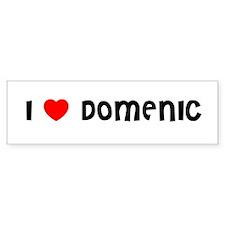 I LOVE DOMENIC Bumper Bumper Sticker