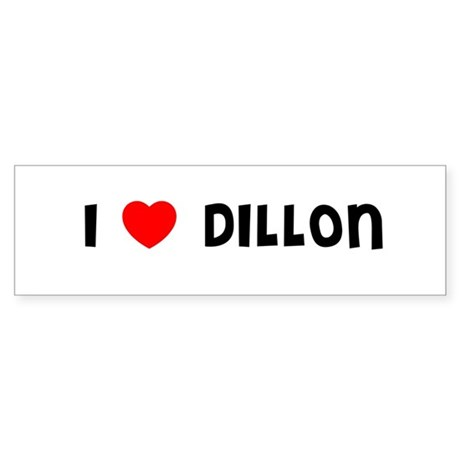 I LOVE DILLON Bumper Sticker