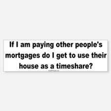Paying Other People's Mortgages Bumper Bumper Bumper Sticker