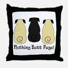 Nothing Butt Pugs! Throw Pillow
