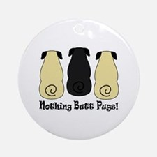 Nothing Butt Pugs! Ornament (Round)