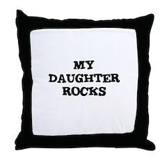 MY DAUGHTER ROCKS Throw Pillow