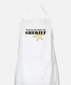 Trust Me My Dad's the Sheriff BBQ Apron