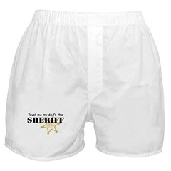 Trust Me My Dad's the Sheriff Boxer Shorts