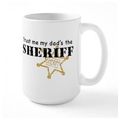 Trust Me My Dad's the Sheriff Mug