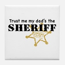 Trust Me My Dad's the Sheriff Tile Coaster