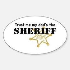 Trust Me My Dad's the Sheriff Oval Decal