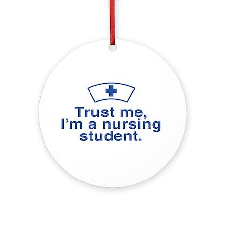 Trust me I'm a Nursing Student Ornament (Round)