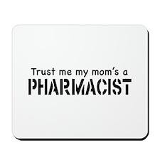 Trust Me My Mom's a Pharmacist Mousepad