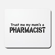 Trust Me My Mom's a Pharmacist Mousepad