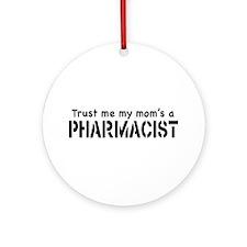 Trust Me My Mom's a Pharmacist Ornament (Round)