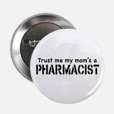 """Trust Me My Mom's a Pharmacist 2.25"""" Button"""