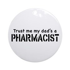 Trust Me My Dad's a Pharmacist Ornament (Round)