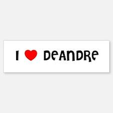 I LOVE DEANDRE Bumper Bumper Bumper Sticker