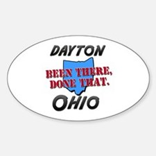 dayton ohio - been there, done that Oval Decal
