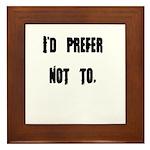 I'd Prefer Not To Framed Tile