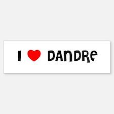 I LOVE DANDRE Bumper Bumper Bumper Sticker